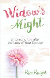 Widow's Might: Finding Peace and Purpose After the Loss of Your Spouse