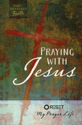 Praying with Jesus: Reset My Prayer Life