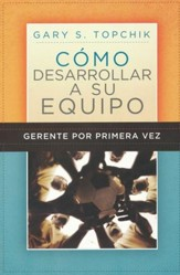 Gerente por Primera Vez: Cómo Desarrollar a su Equipo  (The First-Time Manager's Guide to Team Building)