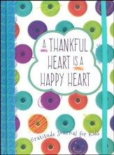 A Thankful Heart Is a Happy Heart: Gratitude Journal for Kids