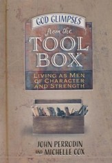 God Glimpses from the Toolbox: Living as Men of Character and Strength, 30 Devotions