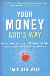 Your Money God's Way: Overcoming the 7 Money Myths That Keep Christians Broke