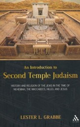 Introduction to Second Temple Judaism: History and Religion of the Jews in the Time of Nehemiah, the Maccabees, Hillel, and Jesus