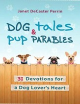 Dog Tales & Pup Parables: 31 Devotions for a Dog Lover's Heart