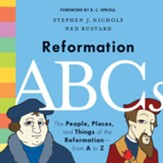 Reformation ABCs: The People, Places, and Things of the Reformation--From A to Z