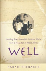 Well: Healing Our Beautiful, Broken World From A Hospital In West Africa