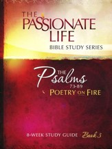 Psalms: Poetry on Fire - Book Three, The Passionate Life Bible Study Series
