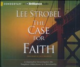 The Case for Faith: A Journalist Investigates the Toughest Objections to Christianity - unabridged audiobook on CD