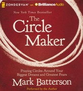 The Circle Maker: Praying Circles Around Your Biggest Dreams and Greatest Fears Unabridged Audiobook on CD
