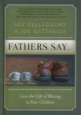 What Fathers Say: Give the Gift of Blessing to Your Children