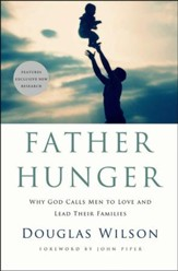 Father Hunger: Why God Calls Men to Love & Lead Their Families
