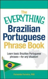 The Everything Brazilian Portuguese Phrase Book: Learn Basic Brazilian Portuguese Phrases