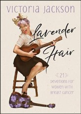Lavender Hair: 21 Uplifting Devotions for Women with Breast Cancer