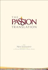 The Passion Translation (TPT): New Testament with Psalms,  Proverbs, and Song of Songs - HC, Ivory