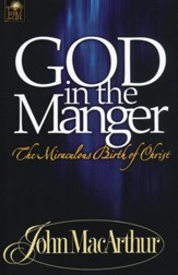 God in the Manger:  The Miraculous Birth of Christ