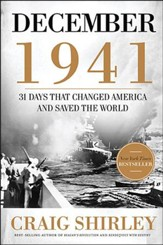 December 1941: 31 Days That Changed America and Saved the World