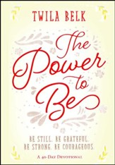 The Power to Be: Be Still, Be Grateful, Be Strong, Be Courageous