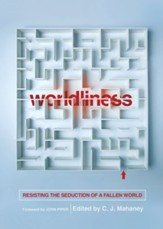 Worldliness: Resisting the Seduction of a Fallen World, New edition