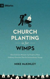 Church Planting Is for Wimps: How God Uses Messed-Up People to Plant Ordinary Churches That Do Extraordinary Things, New edition