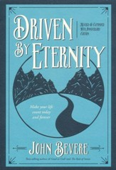 Driven by Eternity: Make Your Life Count Today and Forever