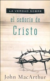 La Verdad Sobre el Señorío de Cristo  (The Truth About the Lordship of Christ)