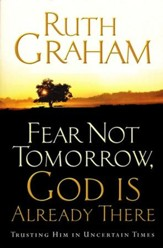 Fear Not Tomorrow, God Is Already There: Trusting Him in Uncertain Times