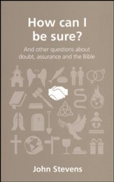 How Can I Be Sure? And Other Questions About Doubt, Assurance, and the Bible