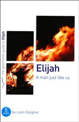 Elijah: A Man Just Like Us, Good Book Guides