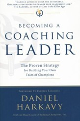 Becoming a Coaching Leader: The Proven System for Building Your Own Team of Champions
