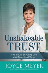 Unshakeable Trust: Find the Joy of Trusting God at All Times, in All Things, Large Print