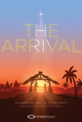 The Arrival: Celebrating the Joy of His Birth (Choral Book)