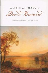 The Life and Diary of David Brainerd, Edited by Jonathan Edwards