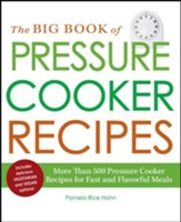 The Big Book of Pressure Cooker Recipes: More Than 500 Pressure Cooker Recipes for Fast and Flavorful Meals