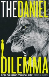 The Daniel Dilemma: Real Courage for Real Life