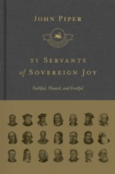 21 Servants of Sovereign Joy: Faithful, Flawed, and Fruitful