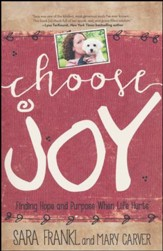 Choose Joy: Finding Hope and Purpose When Life Hurts