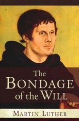 The Bondage of the Will [Hendrickson Publishers]
