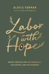 Labor with Hope: Gospel Meditations on Pregnancy, Childbirth, and Motherhood