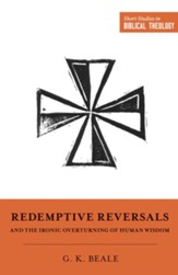 Redemptive Reversals and the Ironic Overturning of Human Wisdom
