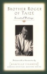 Brother Roger of Taize: Essential Writings