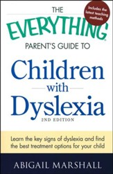 The Everything Parent's Guide to Children with Dyslexia: Learn the Key Signs
