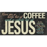 Give Me A Little Bit Of Coffee and A Whole Lot Of Jesus Plaque