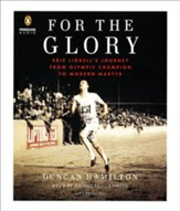 For the Glory: Eric Liddell's Journey from Olympic Champion to Modern Martyr Unabridged Audio CD