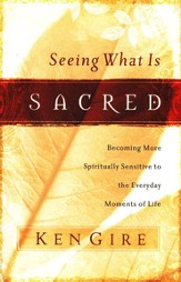 Seeing What Is Sacred: Becoming More Spiritually Sensitive to the Everyday Moments of Life - eBook