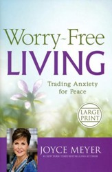 Worry-Free Living: Trading Anxiety For Peace, Large Print