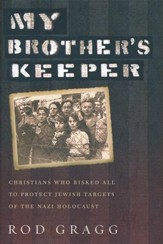 My Brother's Keeper: Christians Who Risked All To Protect Jewish Targets...