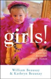 Girls! Helping Your Little Girl Become an Extraordinary Woman