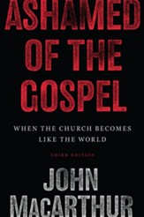 Ashamed of the Gospel: When the Church Becomes Like the World / Revised edition
