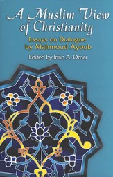 A Muslim View of Christianity: Essays on Dialogue by Mahmoud Ayoub