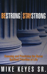 Be Strong-Stay Strong: Knowing and Practicing the Seven Spiritual Priorities of Life